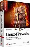 Linux-Firewalls - Sicherheit für Linux-Server und -Netzwerke mit IPv4 und IPv6 (Open Source Library)