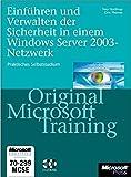 Einführen und Verwalten der Sicherheit im Windows Server 2003-Netzwerk - Original Microsoft Training für Examen 70-299: Praktisches Selbststudium
