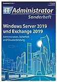 Windows Server 2019 und Exchange 2019: Administration, Sicherheit und Cloudanbindung (IT-Administrator Sonderheft 2019)