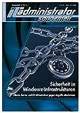 IT-Administrator Sonderheft. Sicherheit in Windows-Infrastrukturen - Clients, Server und RZ-Infrastruktur gegen Angriffe abschirmen (IT-Administrator Sonderheft 2013)