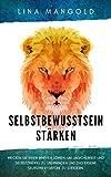 Selbstbewusstsein stärken: Wecken Sie Ihren inneren Löwen, um Unsicherheit und Selbstzweifel zu überwinden und das eigene Selbstwertgefühl zu steigern.