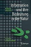 Information und ihre Bedeutung in der Natur: Das Leben erfindet die Welt