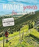 Wandergenuss für Senioren. Die schönsten Wanderziele in Deutschland. Wanderführer für einfache Touren und Wanderungen mit wenig Steigung. Mit ... in ganz Deutschland (Lust auf ...)