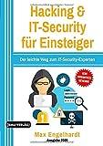 Hacking: & IT-Security für Einsteiger: Der leichte Weg zum IT-Security-Experten