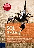 SQL Hacking: SQL-Injektion auf relationale Datenbanken im Detail verstehen und abwehren.