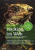 Hacking im Web: Denken Sie wie ein Hacker und schließen Sie die Lücken in Ihren Webapplikationen | Völlig überarbeitete & aktualisierte 2. Auflage