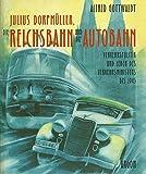 Julius Dorpmüller, die Reichsbahn und die Autobahn. Verkehrspolitik und Leben des Verkehrsministers bis 1945