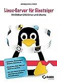 Linux-Server für Einsteiger: Mit Debian GNU/Linux und Ubuntu Server