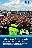 Sicherheit und Gefahrenabwehr bei Großveranstaltungen: Prävention und Reaktion als private und öffentliche Herausforderungen im Eventmanagement