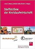 Stoffströme der Kreislaufwirtschaft (Schriftenreihe des Fachgebietes Abfalltechnik / UNIK-AT)